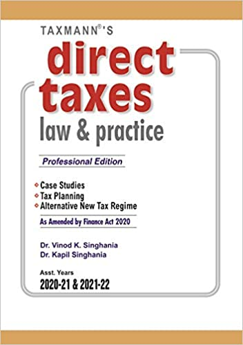 Taxmann's Direct Taxes Law & Practice (Professional Edition)-As Amended by Finance Act 2020 (Asst.Years 2020-21 & 2021-22)