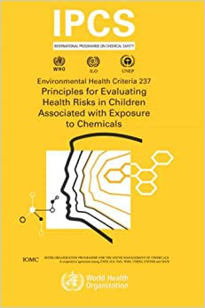 Principles for Evaluating Health Risks in Children Associated with Exposure to Chemicals (Environmental Health Criteria Series)