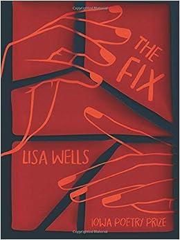 The Fix Iowa Poetry Prize Lisa Wells 9781609385477 Amazoncom