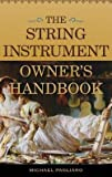 img - for Michael J. Pagliaro: The String Instrument Owner's Handbook (Hardcover); 2015 Edition book / textbook / text book
