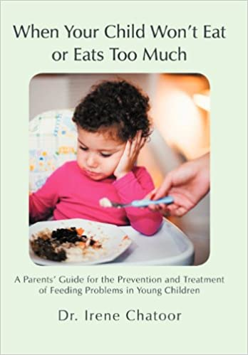 Book When Your Child Won't Eat or Eats Too Much: A Parents' Guide for the Prevention and Treatment of Feeding Problems in Young Children
