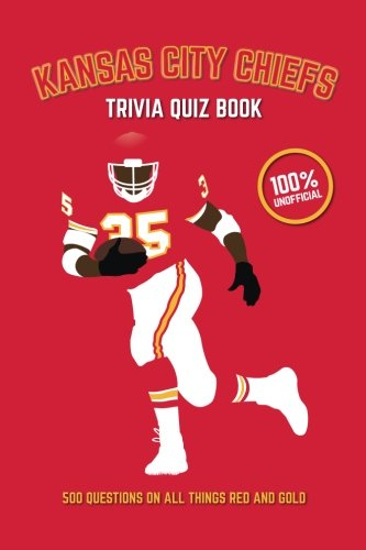 Kansas City Chiefs Trivia Quiz Book: 500 Questions on All Things Red and Gold ebook