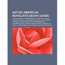 Native American novelists (Book Guide): Louise Erdrich, Winona LaDuke, Langston Hughes, Gerald Vizenor, Ki Longfellow, Mitch Cullin
