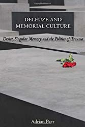 Deleuze and Memorial Culture: Desire, Singular Memory and the Politics of Trauma by Adrian Parr (2008-03-11)