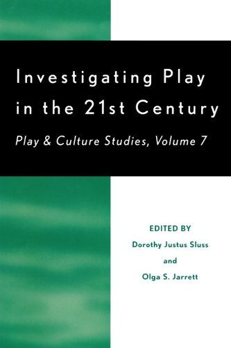 Investigating Play in the 21st Century: Play & Culture Studies (Play and Cultural Studies)