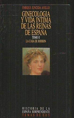 Ginecologia y vida intima de las reinas de España t.II casa borbon ...