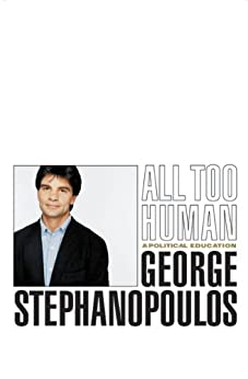 All Too Human: A Political Education by [Stephanopoulos, George]