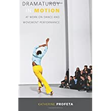 Dramaturgy in Motion: At Work on Dance and Movement Performance