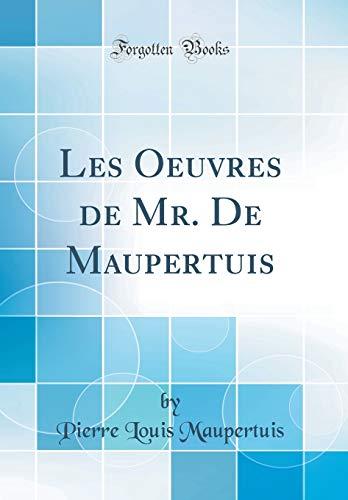 Les Oeuvres de Mr. De Maupertuis (Classic Reprint) (French Edition) -