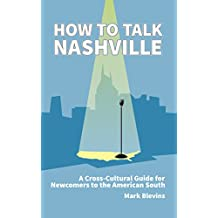 How to Talk Nashville: A Cross-Cultural Guide for Newcomers to the American South