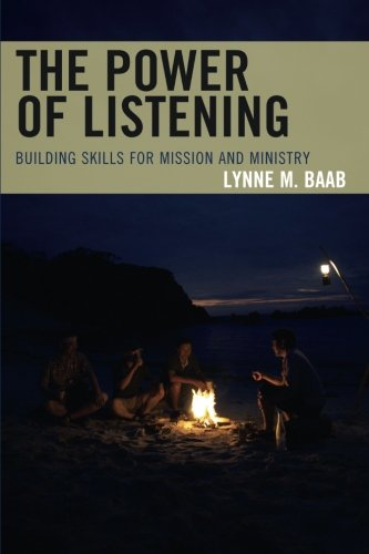 The Power of Listening: Building Skills for Mission and Ministry