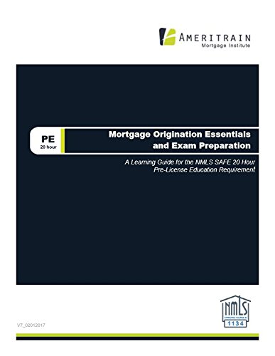 Mortgage Origination Essentials and Exam Preparation: A Learning Guide for the NMLS SAFE 20 Hour Pre-License Education Requirement (Pre License Training)