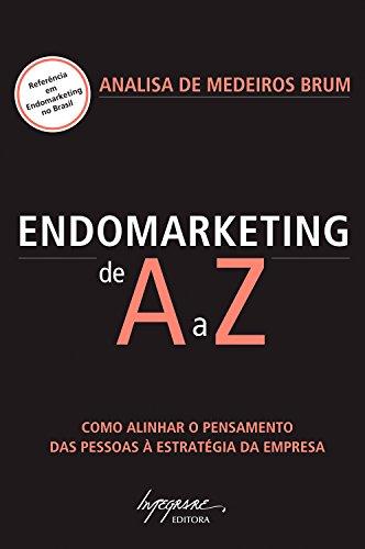 Endomarketing de A a Z: Como alinhar o pensamento das pessoas à estratégia da empresa