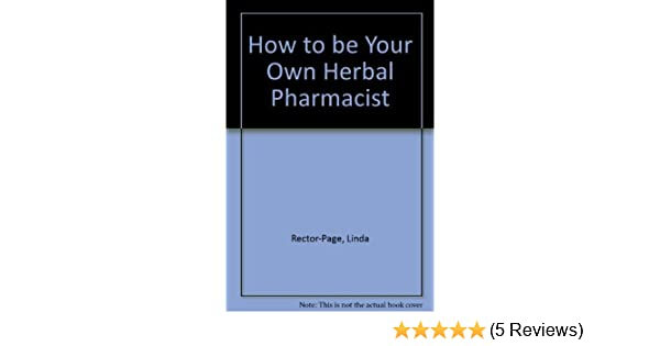 how to be your own herbal pharmacist herbal traditions expert formulations