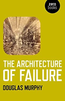 The Architecture of Failure by [Murphy, Douglas]