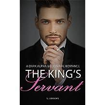 Billionaire Romance: King's Servant (A Dark Alpha Billionaire Romance Book 3)