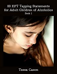 Adult Children of Alcoholics (80 EFT Tapping Statements Book 1) (English Edition)
