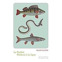 Le Parfait pêcheur à la ligne: ou le Divertissement du contemplatif, Discours sur les rivières, les étangs, la pêche et le poisson (De Natura Rerum t. 17) (French Edition)