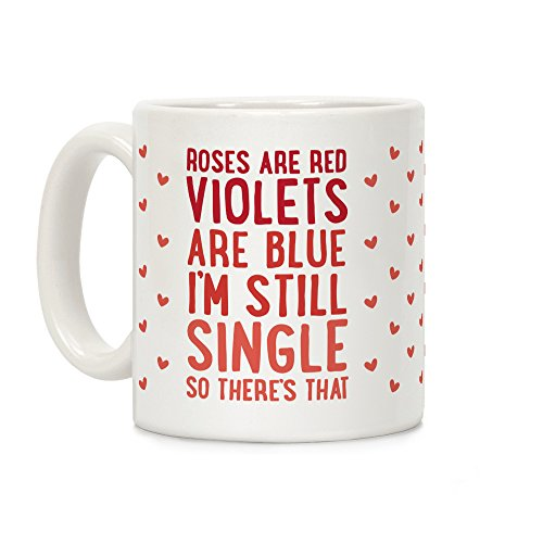 LookHUMAN Roses Are Red, Violets Are Blue, I'm Still Single So There's That White 11 Ounce Ceramic Coffee Mug