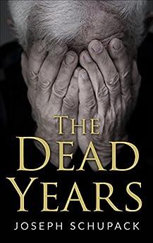 The Dead Years: Holocaust Memoirs by [Schupack, Joseph]