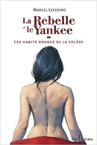 Livres gratuits en ligne La Rebelle et le Yankee V. 01 les Habits Rouges de la Colere pdf, epub ebook