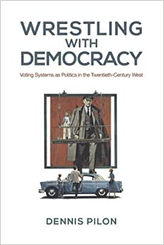 Book Wrestling with Democracy: Voting Systems as Politics in the 20th Century West (Studies in Comparative Political Economy and Public Policy) by Dennis Pilon (2013-04-04)