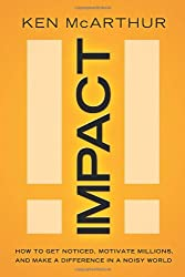 Impact: How to Get Noticed, Motivate Millions, and Make a Difference in a Noisy World