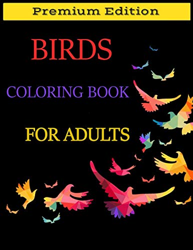 Birds Coloring Book for Adults: Beautiful Birds Patterns for Stress Relieving and Relaxation. Adult Coloring Books Birds, beautiful birds coloring book.