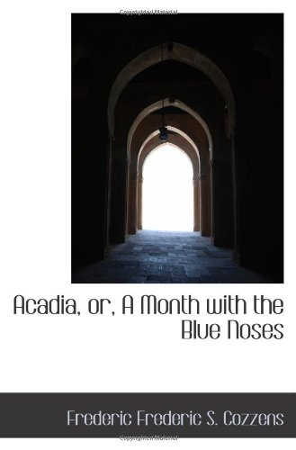 Read Online Acadia, or, A Month with the Blue Noses pdf