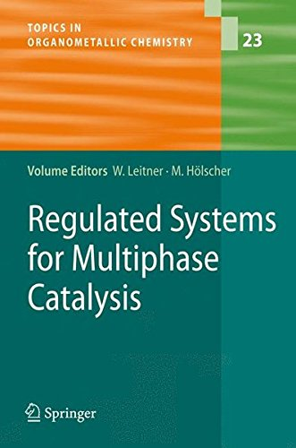 Read Online Regulated Systems for Multiphase Catalysis (Topics in Organometallic Chemistry) ebook