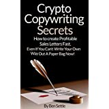Crypto Copywriting Secrets - How to create profitable sales letters fast - even if you can't write your way out of a paper bag now