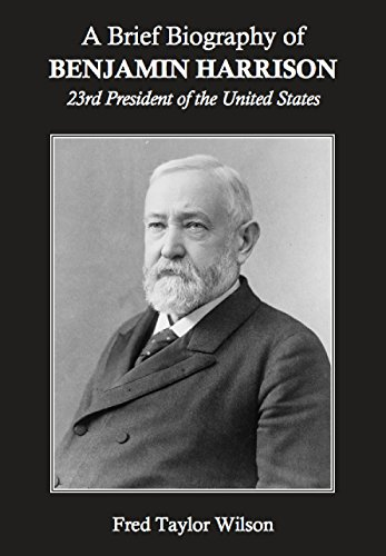 A Brief Biography of Benjamin Harrison, 23rd President of the United States (The 23rd President Of The United States)