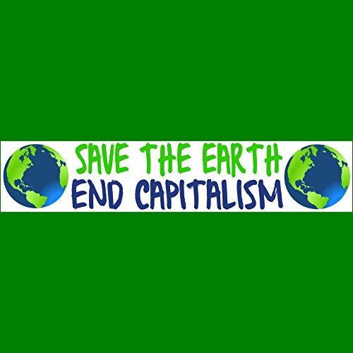 - SAVE THE EARTH - END CAPITALISM Bumper Sticker BUY 2 GET 1 FREE