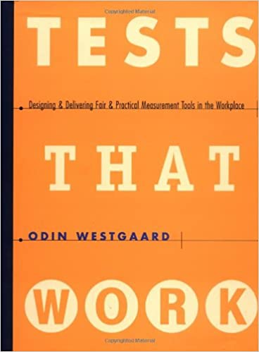 Tests That Work Tools Workplace: Designing and Delivering Fair and Practical Measurement Tools in the Workplace (Business)