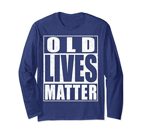 Unisex Old Lives Matter Long Sleeve Shirt Elderly Senior Gift Large Navy