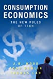 img - for Consumption Economics: The New Rules of Tech by Wood, J.B., Hewlin, Todd, Lah, Thomas (11/1/2011) book / textbook / text book