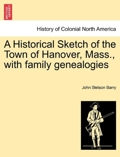 A Historical Sketch of the Town of Hanover, Mass., with family genealogies pdf epub