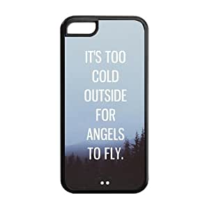 Generic Inspirational Life Quotes It's Too Cold Outside for Angels to Fly Design TPU Rubber Cover Case for Iphone 5c