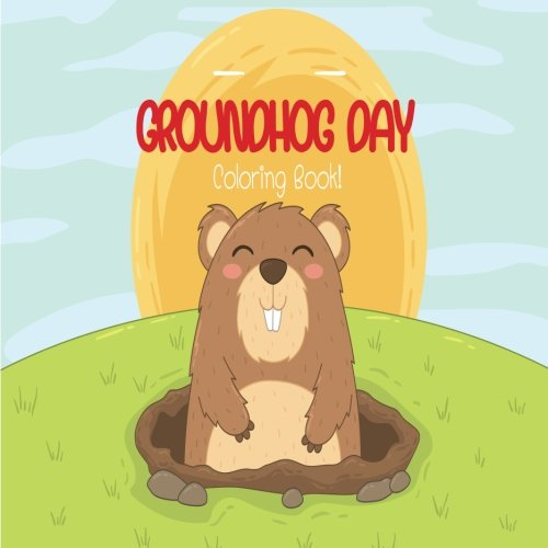 Groundhog Day Coloring Book: Groundhog day book, Cute animal, Coloring book for kids, Funny -