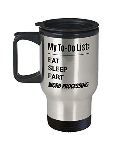 WORD PROCESSOR Travel Mug - My To-Do List - Eat Sleep Fart Word Processing ()