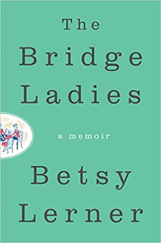Amazon Fr The Bridge Ladies A Memoir Betsy Lerner Livres