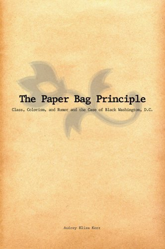 The paper bag principle: class, colorism & rumor and the case of Black Washington, D.C by Audrey Elisa Kerr (2006-10-09)