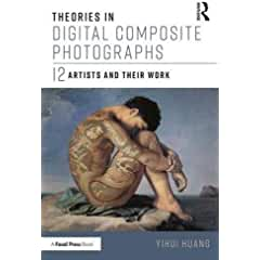 Theories in Digital Composite Photographs: 12 Artists and Their Work from Focal Press