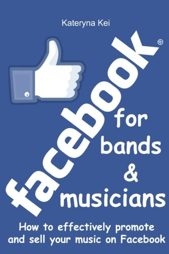 Read Online Facebook for bands and musicians: How to effectively promote and sell your music on Facebook PDF