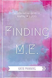 Finding M.E.: An Alternative Guide to Healing M.E./CFS