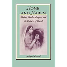 Home and Harem: Nation, Gender, Empire and the Cultures of Travel