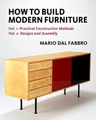 How to Build Modern Furniture: Vol. 1: Practical Construction Methods, Vol. 2: Designs and Assembly by CreateSpace Independent Publishing Platform