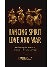 Dancing Spirit, Love, and War: Performing the Translocal Realities of Contemporary Fiji