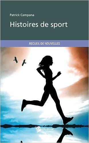 Lire des livres éducatifs en ligne gratuit sans téléchargement Histoires de  Sport by Patrick Campana PDF CHM 1e8184fe1a58