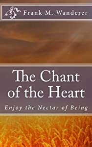 The Chant of the Heart: Enjoy the Nectar of Being